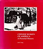 Chinese Women of America : A Pictorial History, Yung, Judy, 0295963573