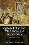 Quantifying the Roman Economy: Methods and Problems (Oxford Studies on the Roman Economy), , 0199679290