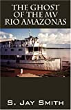 The Ghost of the MV Rio Amazonas, S. Jay Smith, 1598009958