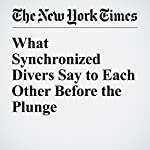 What Synchronized Divers Say to Each Other Before the Plunge | Sarah Lyall