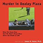 Murder in Dealey Plaza: What We Know Now That We Didn't Know Then | James H. Fetzer