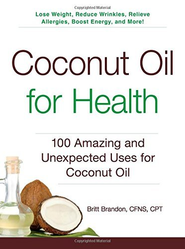 By Britt Brandon Coconut Oil for Health: 100 Amazing and Unexpected Uses for Coconut Oil [Paperback] ebook