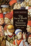 The Social World of the Florentine Humanists, 1390-1460, Martines, Lauro, 1442611820
