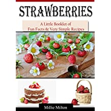 Strawberries: A Quick Little Booklet of Fun Facts & Very Simple Recipes