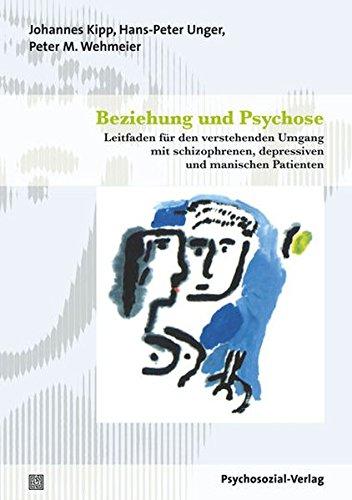 Beziehung und Psychose: Leitfaden für den verstehenden Umgang mit schizophrenen, depressiven und manischen Patienten (psychosozial)