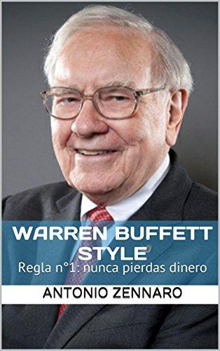 Descargar Libro Warren Buffett Style: Regla N°1: Nunca Pierdas Dinero Antonio Zennaro