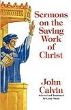 Sermons on the Saving Work of Christ, John Calvin, 1599252597