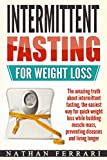 Yes! You can eat anything you want and still lose weight!                   Master intermittent fasting with this book, the ultimate weight loss method to achieve the body and health of your dreams.           Obesity is today one of t...