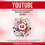 Youtube Marketing Advertising Mastery Secrets 2020: The Ultimate Social Media Beginners Guide to Start Your Digital Affiliate or Business Marketing Channel with Success, for Every Brand.