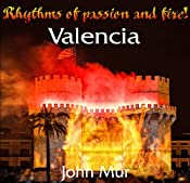 Valencia: Rhythms of passion and fire