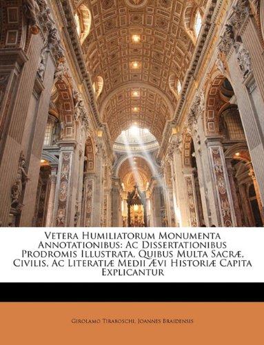 Read Online Vetera Humiliatorum Monumenta Annotationibus: Ac Dissertationibus Prodromis Illustrata, Quibus Multa Sacræ, Civilis, Ac Literatiæ Medii Ævi Historiæ Capita Explicantur (Latin Edition) pdf