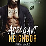 Arrogant Neighbor: A Navy Seal Romance | Kira Ward