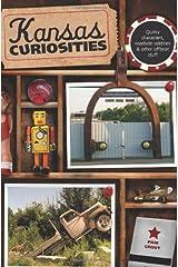 Kansas Curiosities: Quirky Characters, Roadside Oddities & Other Offbeat Stuff (Curiosities Series) Paperback