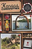 Kansas Curiosities: Quirky Characters, Roadside Oddities & Other Offbeat Stuff (Curiosities Series)