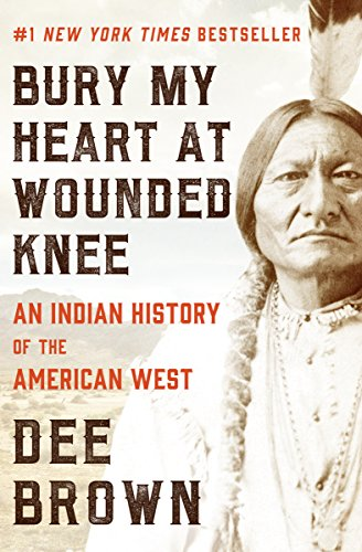 Bury My Heart at Wounded Knee: An Indian History of the American West,