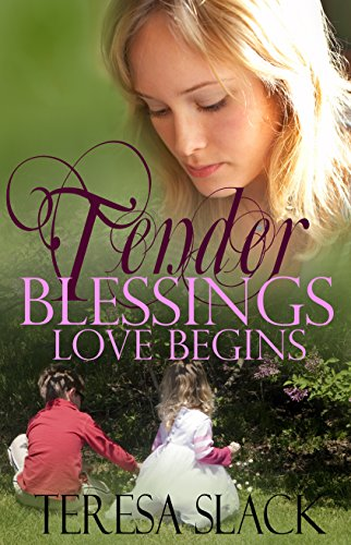 Love Begins: A Contemporary Christian Romance Novel (Tender Blessings Book 1) by [Slack, Teresa]