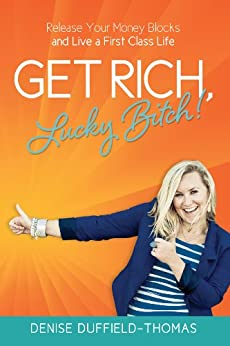 Get Rich, Lucky Bitch!: Release Your Money Blocks and Live a First Class Life by [Thomas, Denise Duffield]