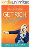 Get Rich, Lucky Bitch!: Release Your Money Blocks and Live a First Class Life