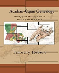 Acadian-Cajun Genealogy: Tracing your ancestry back to Acadia & the Old World by Timothy Hebert (2010-02-11)