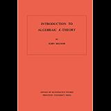 Introduction to Algebraic K-Theory. (AM-72), Volume 72 (Annals of Mathematics Studies Book 71)
