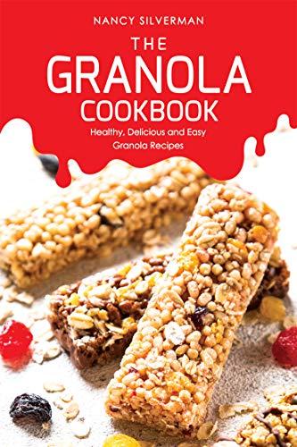 The Granola Cookbook: Healthy, Delicious and Easy Granola ()
