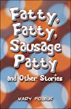 Fatty, Fatty, Sausage Patty and Other Stories, Mary Polauf, 1607036789