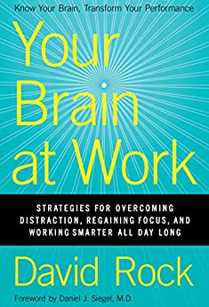 Your Brain at Work: Strategies for Overcoming Distraction, Regaining Focus, and Working Smarter All Day Long by [Rock, David]