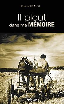 Il pleut dans ma m moire roman r gional terroir french edition kindle edition by pierre - Il pleut dans ma maison ...