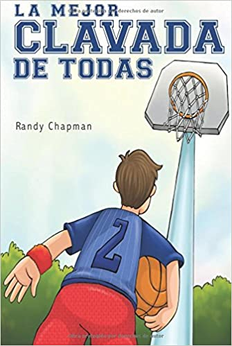 Amazon.com: La Mejor Clavada de Todas / The Greatest Dunk of All (Spanish Edition) (9781627468367): Randy Chapman: Books