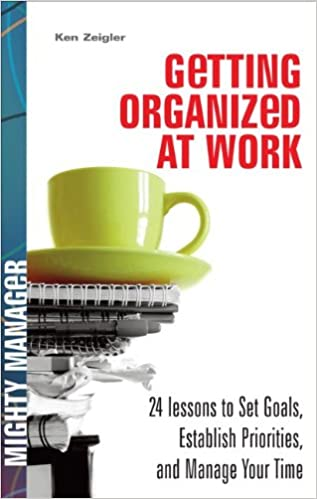 Book Getting Organized at Work: 24 Lessons for Setting Goals, Establishing Priorities, and Managing Your Time