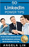 50 LinkedIn Power Tips: The Secret System to Consistently Generate Leads, Book Appointments and Increase Sales for Your Business in Less Time