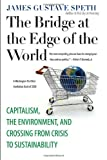 The Bridge at the Edge of the World: Capitalism, the Environment, and Crossing from Crisis to Sustainability, James Gustave Speth, 0300151152