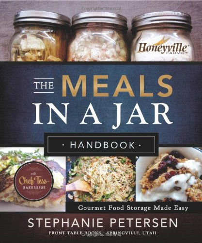 The Meals in a Jar Handbook: Gourmet Food Storage Made Easy by Stephanie Petersen