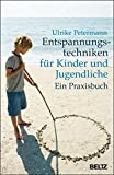 Entspannungstechniken für Kinder und Jugendliche: Ein Praxisbuch
