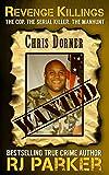 Revenge Killings: The Horrific True Story of LAPD Cop and Serial Killer, Chris Dorner