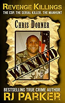 Revenge Killings: LAPD Cop and Serial Killer, Chris Dorner by [Parker Ph.D., RJ, Vronsky , Peter]