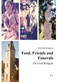 Food, Friends and Funerals : On Lived Religion, Koepping, Elizabeth, 3825811107