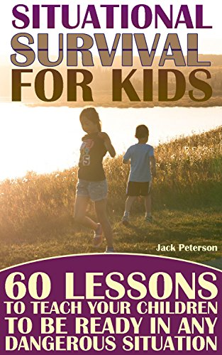 Situational Survival for Kids: 60 Lessons to Teach Your Children to Be Ready in Any Dangerous Situation: (Urban Survival, Survival Guide)