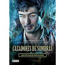 Cazadores de sombras. Las crónicas de Magnus Bane.