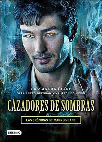 Amazon.com: Cazadores de sombras. Las crónicas de Magnus Bane (Spanish Edition) (9786070730580): Cassandra Clare, Sarah Rees Brennan, Maureen Johnson: Books
