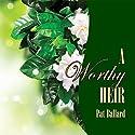 A Worthy Heir Audiobook by Pat Ballard Narrated by Joy Nash