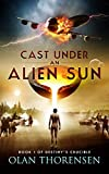 Cast Under an Alien Sun (Destiny's Crucible Book 1)