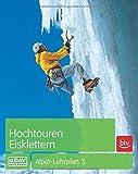 Hochtouren - Eisklettern: Alpin-Lehrplan Band 3