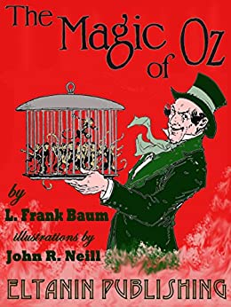 The Magic of Oz [illustrated]: with the original 1st edition illustrations by [Baum, L. Frank]
