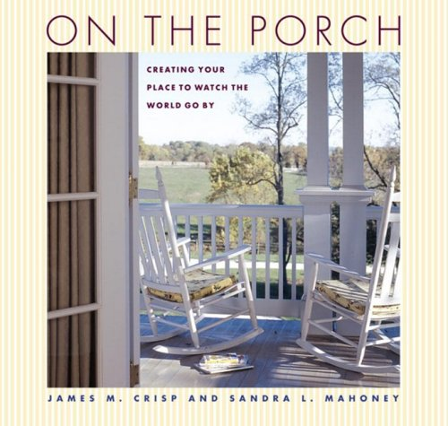 On the Porch: Creating Your Place to Watch the World Go By pdf