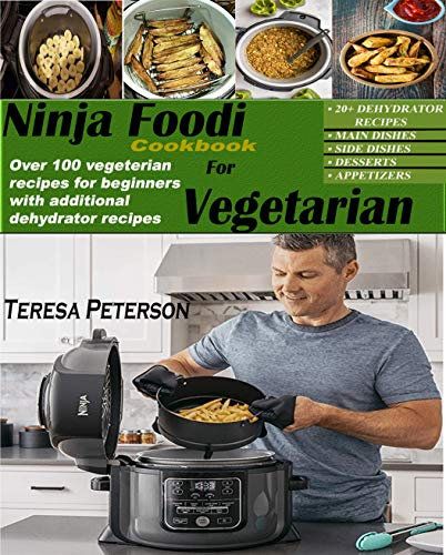 NINJA FOODI COOKBOOK FOR VEGETARIAN: Over 100 vegetarian recipes for beginners with additional dehydrator recipes by Teresa Peterson