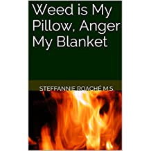 Weed is My Pillow, Anger My Blanket