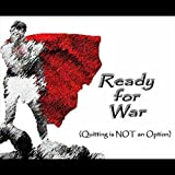 Ready for War (Quitting is Not an Option)