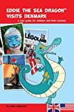 Eddie The Sea Dragon Visits Denmark: A tour guide for children and their parents