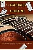 Les accords de la guitare: Comprendre et maitriser les principaux accords de la guitare
